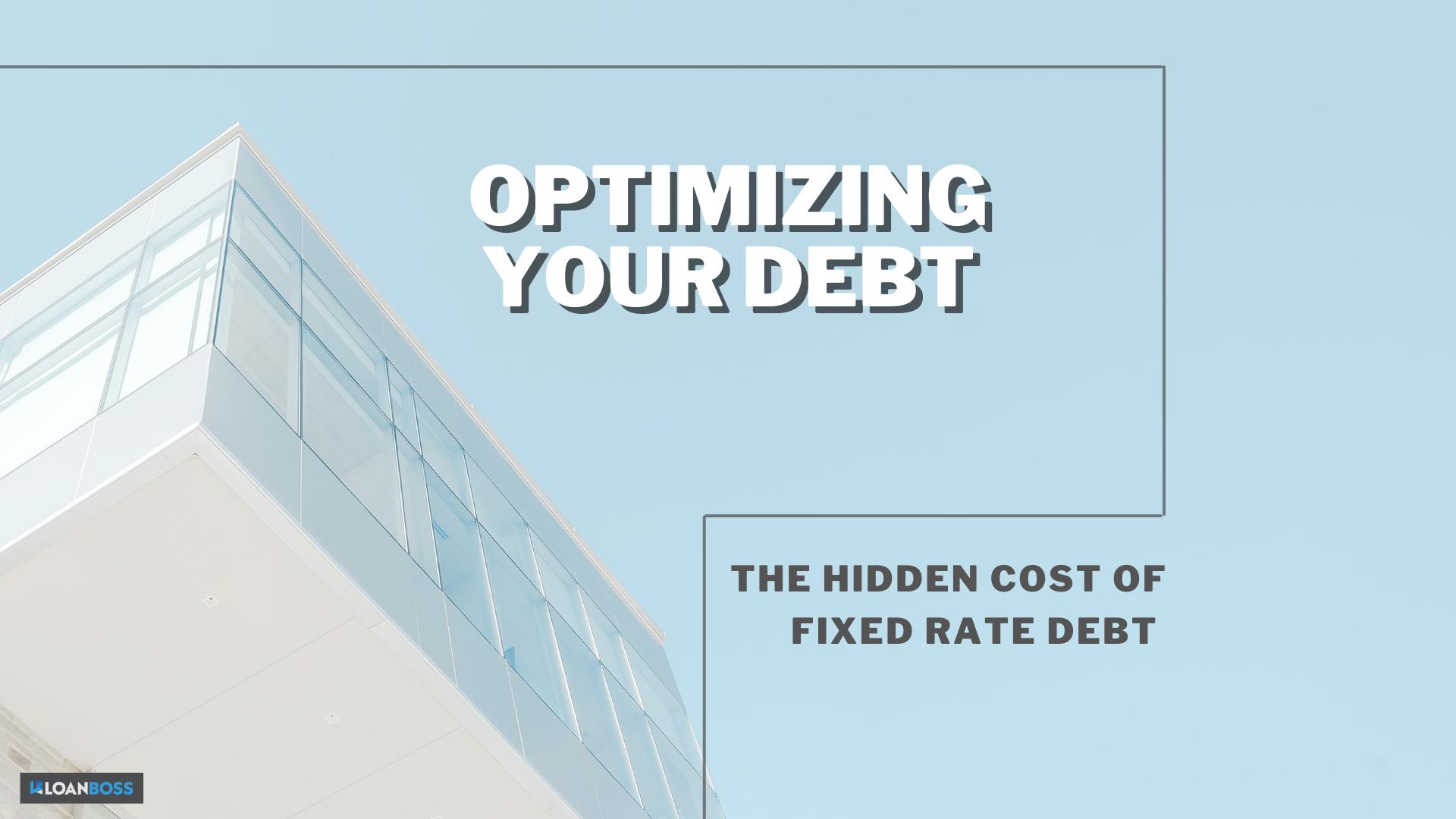 Optimizing Your Debt - The Hidden Cost of Fixed Rate Debt (1)