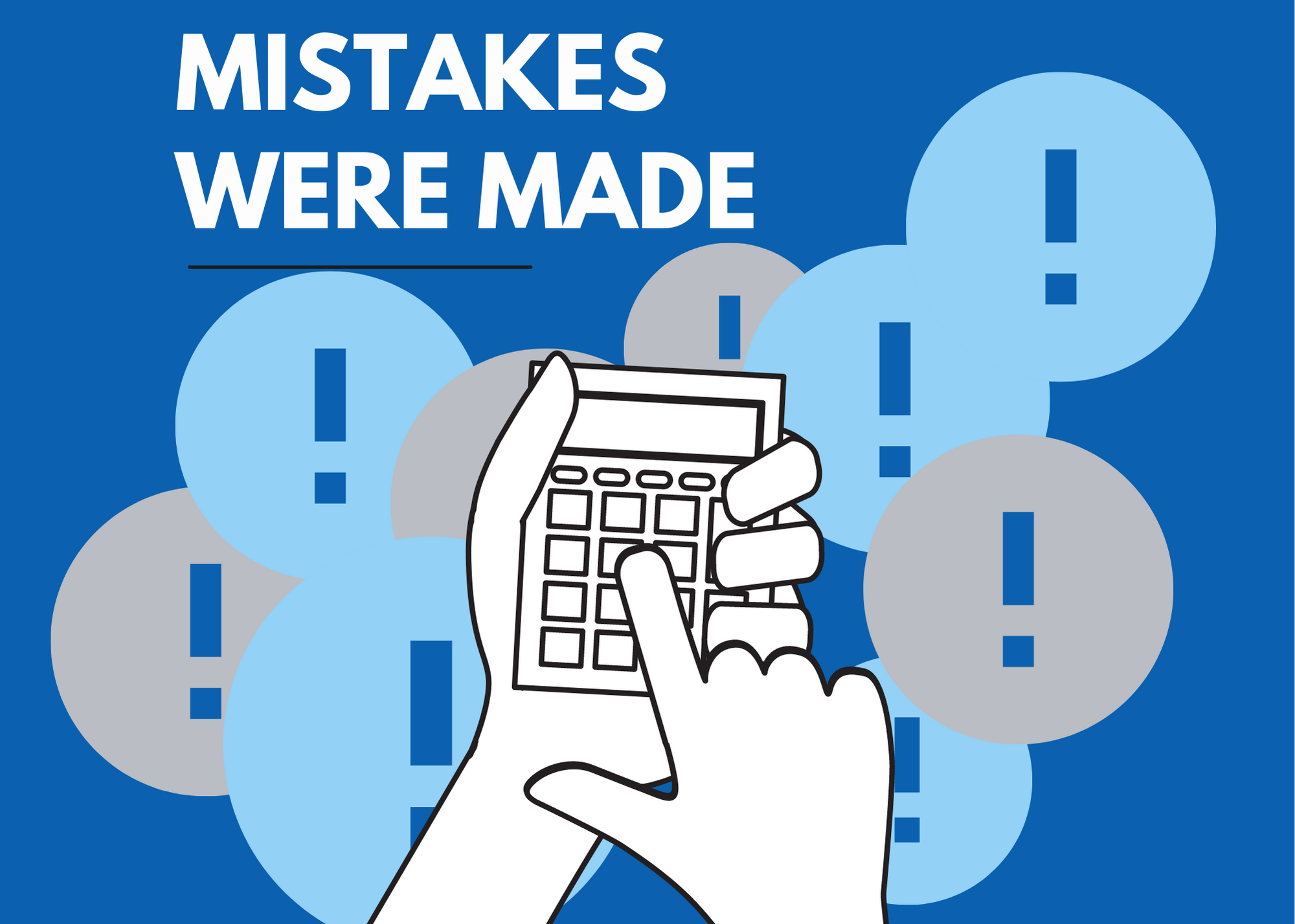 Mistakes Were Made [3 Ways You Waste Time/Money on Manual Calculations]