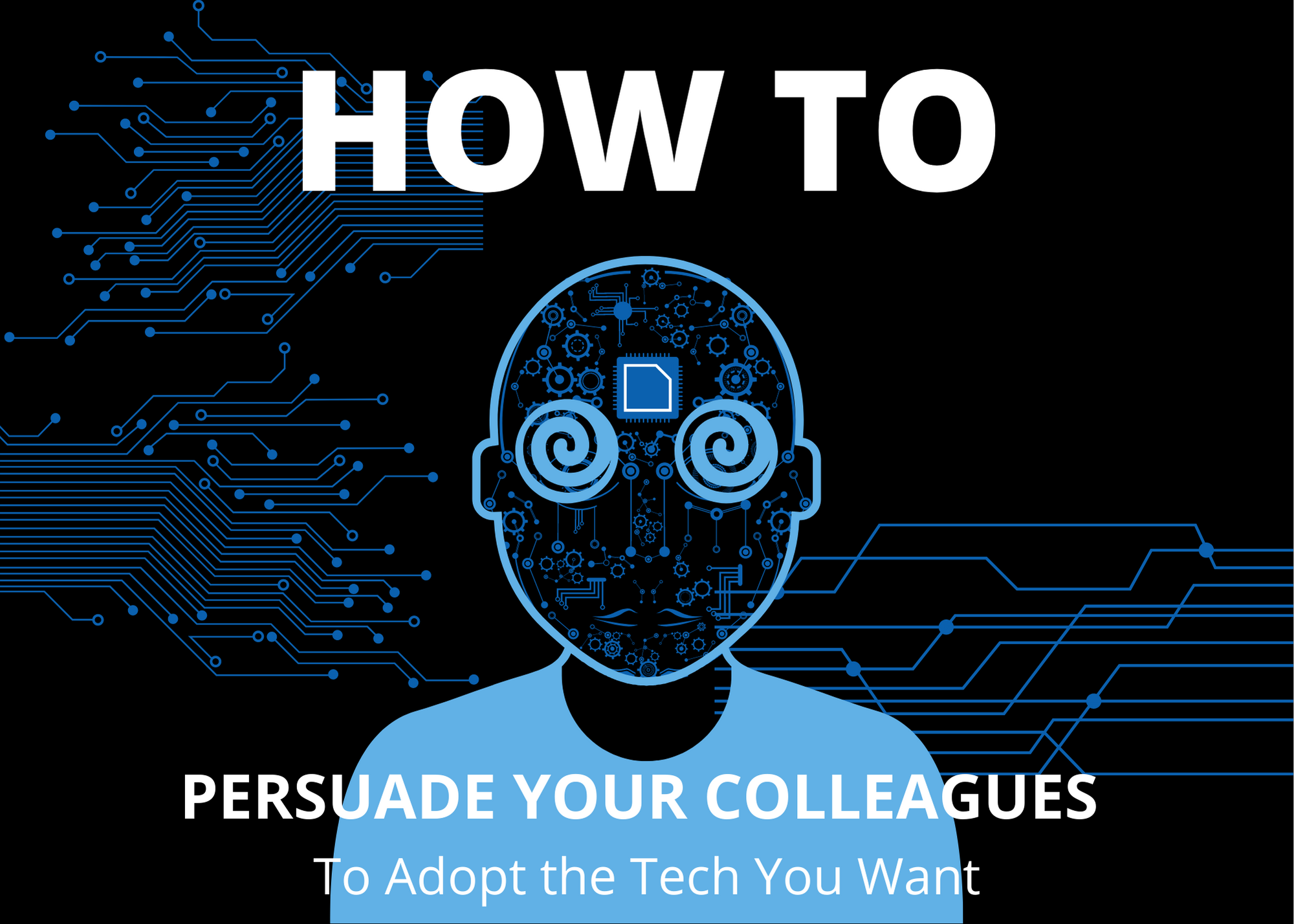 how to persuade your colleagues to adopt the technology you want