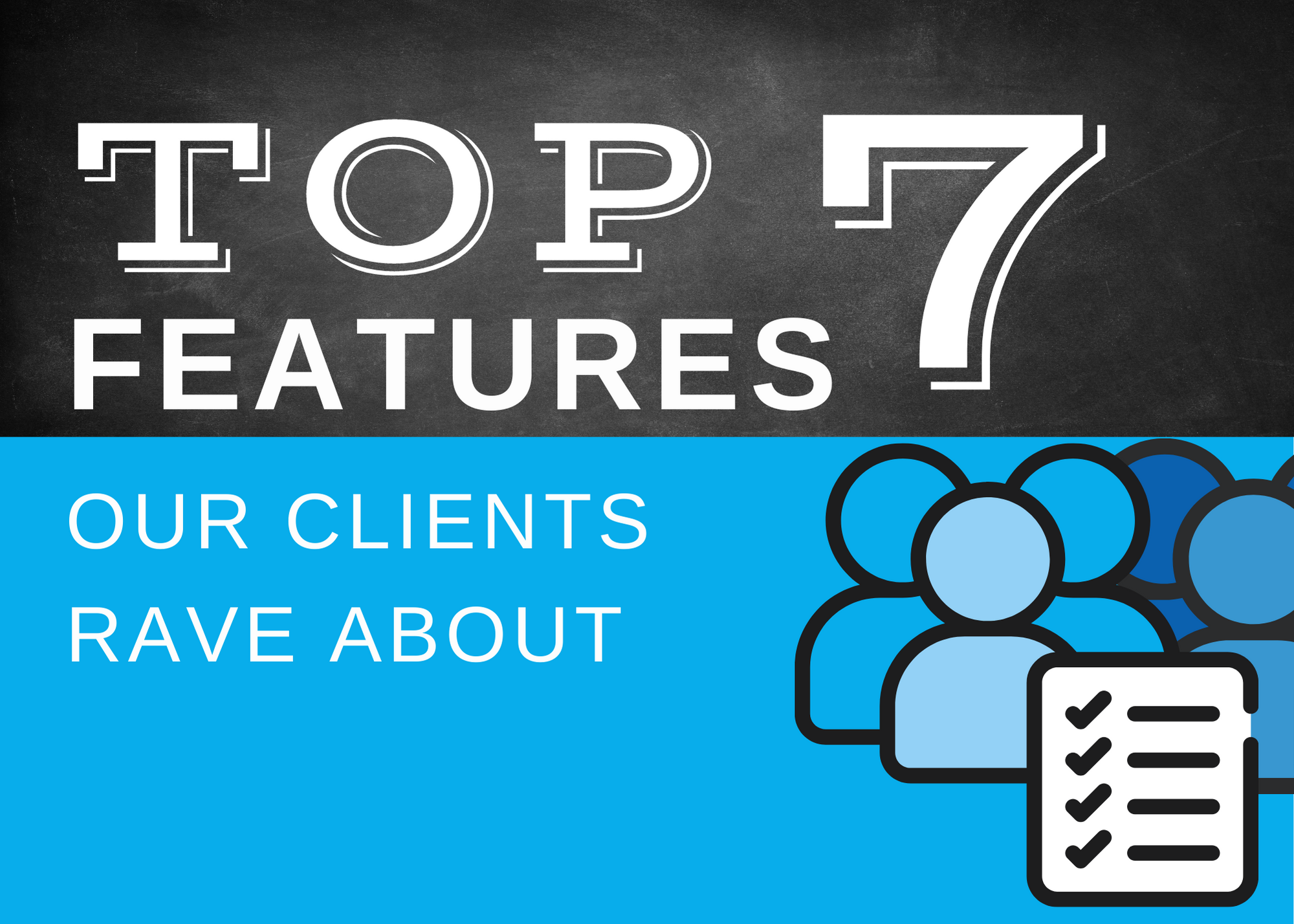 The top 7 features our clients rave about