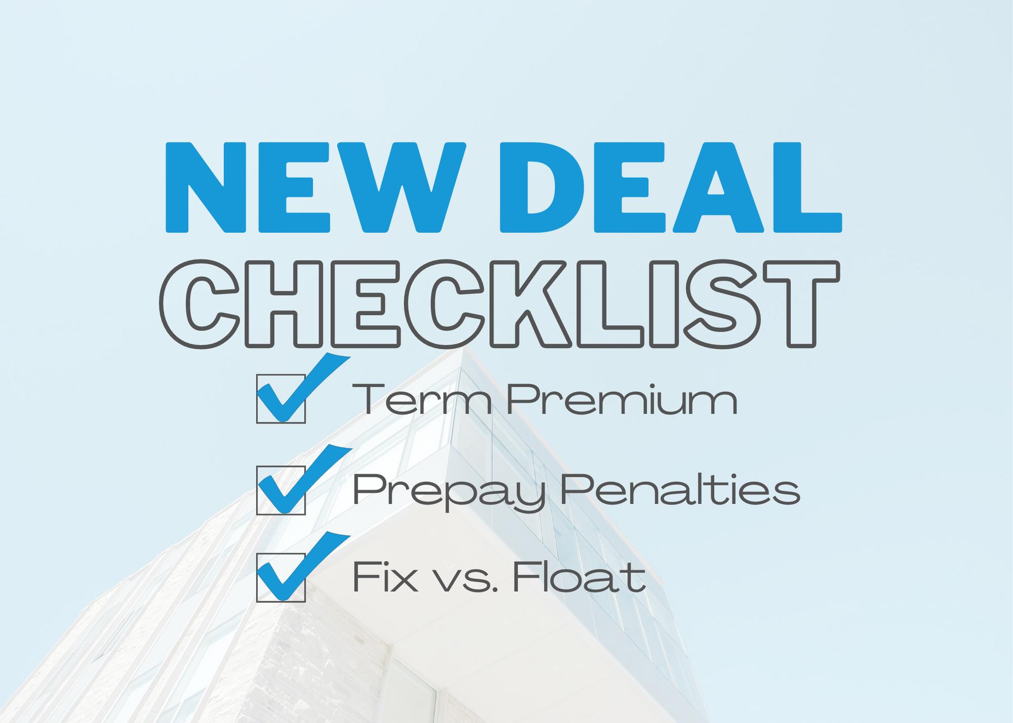 new deal checklist, term premium, prepayment penalties, and fix v float rate
